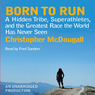 Born to Run: A Hidden Tribe, Superathletes, and the Greatest Race the World Has Never Seen (Unabridged)