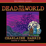 Dead to the World: Sookie Stackhouse Southern Vampire Mystery #4 (Unabridged)