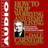 How to Stop Worrying and Start Living: Time-Tested Methods for Conquering Worry (Unabridged)