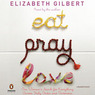Eat, Pray, Love: One Woman's Search for Everything Across Italy, India, and Indonesia (Unabridged)