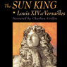 The Sun King: Louis XIV at Versailles (Unabridged)