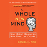 A Whole New Mind: Why Right-Brainers Will Rule the Future (Unabridged)