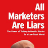 All Marketers Are Liars: The Power of Telling Authentic Stories in a Low-Trust World (Unabridged)