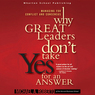 Why Great Leaders Don't Take Yes for an Answer (Unabridged)