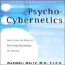 The New Psycho-Cybernetics (Unabridged)