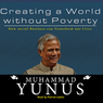 Creating a World Without Poverty: How Social Business Can Transform Our Lives (Unabridged)