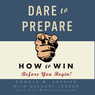 Dare to Prepare: How to Win before You Begin (Unabridged)