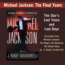 Michael Jackson: The Final Years: A Selection from Michael Jackson: The Magic, The Madness, The Whole Story, 1958-2009 (Unabridged)