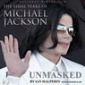 Unmasked: The Final Years of Michael Jackson (Unabridged)