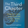 The Third Chapter: Passion, Risk, and Adventure in the 25 Years After 50 (Unabridged)