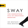 Sway: The Irresistible Pull of Irrational Behavior (Unabridged)