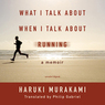 What I Talk about When I Talk about Running: A Memoir (Unabridged)