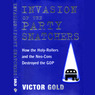 Invasion of the Party Snatchers: How the Holy Rollers and Neo-Cons Destroyed the GOP (Unabridged)