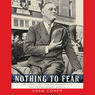 Nothing to Fear: FDR's Inner Circle and the Hundred Days That Created Modern America (Unabridged)