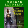 The Greener Shore: A Novel of the Druids of Hibernia (Unabridged)