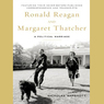 Ronald Reagan and Margaret Thatcher: A Political Marriage (Unabridged)