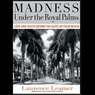 Madness Under the Royal Palms: Love and Death Behind the Gates of Palm Beach (Unabridged)