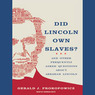 Did Lincoln Own Slaves?: And Other Frequently Asked Questions about Abraham Lincoln (Unabridged)