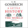A Little History of the World (Unabridged)