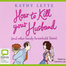 How to Kill Your Husband: And Other Handy Household Hints (Unabridged)