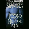 Beyond the Highland Mist: Highlander, Book 1 (Unabridged)