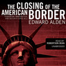 The Closing of the American Border: Terrorism, Immigration, and Security since 9/11 (Unabridged)