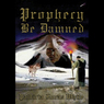 Prophecy Be Damned (Unabridged)