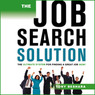 The Job Search Solution:: The Ultimate System for Finding a Great Job Now! (Unabridged)