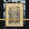Bonnie and Clyde: The Lives Behind the Legend (Unabridged)