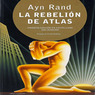 La Rebelion de Atlas (Texto Completo) [Atlas Shrugged (Unabridged)]