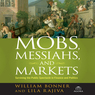 Mobs, Messiahs, and Markets: Surviving the Public Spectacle in Finance and Politics (Unabridged)