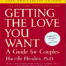 Getting the Love You Want: A Guide for Couples: 20th Anniversary Edition (Unabridged)