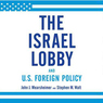 The Israel Lobby and U.S. Foreign Policy (Unabridged)