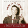 American Prometheus: The Triumph and Tragedy of J. Robert Oppenheimer (Unabridged)