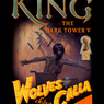 Wolves of the Calla: Dark Tower V (Unabridged)