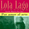 Por amor al arte [For the Love of Art]: Lola Lago, detective (Unabridged)