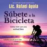 Subete a la Bicicleta: Como Vivir una Actitud Libre [Get on the Bicycle: Living with a Free Attitude] (Unabridged)