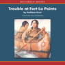 Trouble at Fort LaPointe: An American Girl History Mystery (Unabridged)