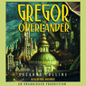 Gregor the Overlander: Underland Chronicles, Book 1 (Unabridged)