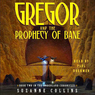 Gregor and the Prophecy of Bane: Underland Chronicles, Book 2 (Unabridged)