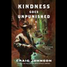 Kindness Goes Unpunished: A Walt Longmire Mystery (Unabridged)