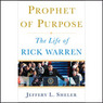 Prophet of Purpose: The Inside Story of Rick Warren and His Rise to Global Prominence (Unabridged)