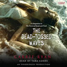 The Dead-Tossed Waves: Forest of Hands and Teeth, Book 2 (Unabridged)