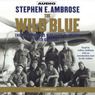 The Wild Blue: The Men and Boys Who Flew the B-24s Over Germany (Unabridged)