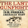 The Last Gunfight: The Real Story of the Shootout at the O.K. Corral - and How It Changed the American West (Unabridged)