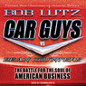 Car Guys vs. Bean Counters: The Battle for the Soul of American Business (Unabridged)