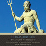 Bulfinch's Mythology: The Age of Fable, or Stories of Gods and Heroes (Unabridged)
