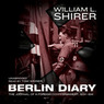 Berlin Diary: The Journal of a Foreign Correspondent, 1934 - 1941 (Unabridged)