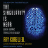 The Singularity Is Near: When Humans Transcend Biology (Unabridged)