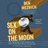 Sex on the Moon: The Amazing Story Behind the Most Audacious Heist in History (Unabridged)